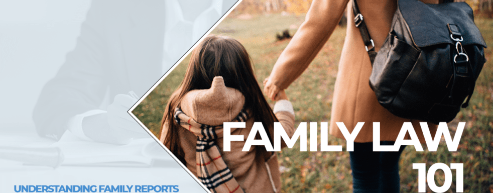 Family Law 101 Understanding Family Reports